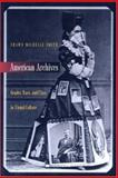 American Archives : Gender, Race, and Class in Visual Culture, Smith, Shawn Michelle, 0691004781