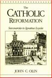 The Catholic Reformation : Savonarola to St. Ignatius Loyola, Olin, John C., 0823214788