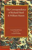 The Correspondence of Richard Hurd and William Mason : And Letters of Richard Hurd to Thomas Gray, , 1107654785