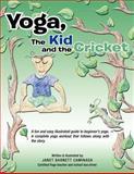 Yoga, the Kid and the Cricket, Janet Barnett Caminada, 1463444788