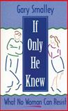If Only He Knew, Gary Smalley and Norma Smalley, 0310214785