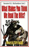 What Makes You Think We Read the Bills?, H. L. Richardson, 0916054780