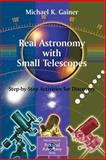 Real Astronomy with Small Telescopes : Step-by-Step Activities for Discovery, Gainer, Michael K., 1846284783