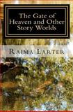 The Gate of Heaven and Other Story Worlds, Raima Larter, 1479364789