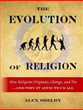 The Evolution of Religion, Alex Shelby, 1494974789