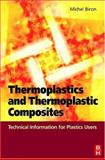 Thermoplastics and Thermoplastic Composites : Technical Information for Plastics Users, Biron, Michel, 1856174786