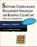 Software Configuration Management Strategies and Rational ClearCase : A Practical Introduction, White, Brian A., 0201604787