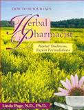 How to Be Your Own Herbal Pharmacist, Linda R. Page, 1884334784