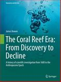 The Coral Reef Era: from Discovery to Decline : A History of Scientific Investigation from 1600 to the Anthropocene Epoch, Collits, Mavourna and Bowen, James, 3319074784