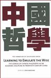 Learning to Emulate the Wise : The Genesis of Chinese Philosophy as an Academic Discipline in Twentieth-Century China, Editor, John, 9629964783