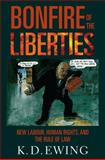 The Bonfire of the Liberties : New Labour, Human Rights, and the Rule of Law, Ewing, Keith, 0199584788