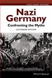 Nazi Germany : Confronting the Myths, Epstein, Catherine, 1118294785