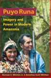 Puyo Runa : Imagery and Power in Modern Amazonia, Whitten, Norman E. and Whitten, Dorothea S., 0252074793