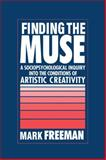 Finding the Muse : A Sociopsychological Inquiry into the Conditions of Artistic Creativity, Freeman, Mark Philip, 0521044790
