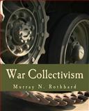 War Collectivism, Murray Rothbard, 1479234796