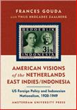American Visions of the Netherlands East Indies/Indonesia : U. S. Foreign Policy and Indonesian Nationalism 1920-1949, Gouda, Frances and Brocades Zaalberg, Thijs, 9053564799