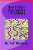 How to Turn Your Snakes into Ladders, Ruth Benjamin, 1494384795
