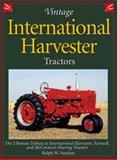 Vintage International Harvester Tractors : The Ultimate Tribute to International Harvester, Farmall and McCormick-Deering Tractors, Sanders, Ralph W., 0896584798