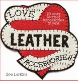 Love Leather Accessories, Zoe Larkins, 1446304795