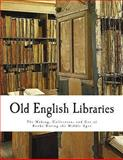 Old English Libraries, Ernest A. Savage, 1490934790