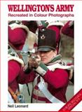 Wellington's Army : Recreated in Colour Photographs, Leonard, Neil, 1872004792