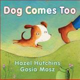 Dog Comes Too, Hazel Hutchins, 1554514797