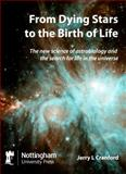 From Dying Stars to the Birth of Life, Jerry L. Cranford, 1907284796