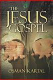 The Jesus Gospel, Osman Kartal, 1466494794