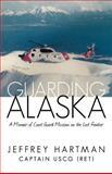 Guarding Alaska, Jeffrey Hartman, 1475924798