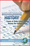 Measuring History : Cases of State-Level Testing Across the United States, Grant, S. G., 1593114796