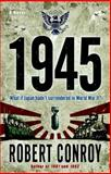 1945, Robert Conroy, 0345494792