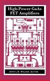 High-Power GaAs FET Amplifiers, Walker, John L., 0890064792