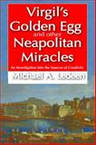 Virgil's Golden Egg and Other Neapolitan Miracles : An Investigation into the Sources of Creativity, Ledeen, Michael A., 1412854792
