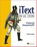 IText in Action : Creating and Manipulating PDF, Lowagie, Bruno, 1932394796