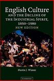 English Culture and the Decline of the Industrial Spirit, 1850-1980, Wiener, Martin Joel, 0521604796