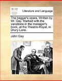 The Beggar's Opera Written by Mr Gay Marked with the Variations in the Manager's Book, at the Theatre-Royal, in Drury-Lane, John Gay, 1170674798