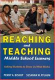 Reaching and Teaching Middle School Learners : Asking Students to Show Us What Works, Pflaum, Susanna W. and Bishop, Penny A., 1412914795