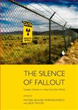 The Silence of Fallout : Nuclear Criticism in Post-Cold War World, Blouin, Michael and Shipley, Morgan, 1443844799
