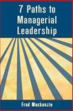 7 Paths to Managerial Leadership, Fred MacKenzie, 1477124799