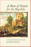 A Show of Hands for the Republic : Opinion, Information, and Repression in Eighteenth-Century Rural France, Walshaw, Jill Maciak, 1580464793