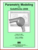 Parametric Modeling with SolidWorks 2008, Schilling, Paul and Shih, Randy, 1585034797