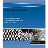 Cities and Complexity : Understanding Cities with Cellular Automata, Agent-Based Models, and Fractals, Batty, Michael, 0262524791