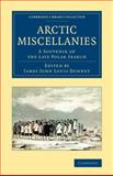 Arctic Miscellanies : A Souvenir of the Late Polar Search, , 1108074790