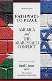 Pathways to Peace : America and the Arab-Israeli Conflict, Kurtzer, Daniel C., 1137304790