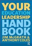 Your Education Leadership Handbook, Jim McGrath and Anthony Coles, 1408284790