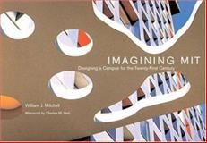 Imagining MIT : Designing a Campus for the Twenty-First Century, Mitchell, William J., 0262134799