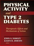 Physical Activity and Type 2 Diabetes : Therapeutic Effects and Mechanisms of Action, Hawley, John and Zierath, Juleen, 0736064796