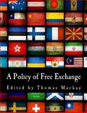 A Policy of Free Exchange (Large Print Edition), Thomas Mackay, 1495474798