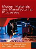 Modern Materials and Manufacturing Processes, Bruce, R. Gregg and Dalton, William K., 013502479X