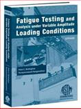 Fatigue Testing and Analysis under Variable Amplitude Loading Conditions, McKeighan, P. C. and Ranganathan, Narayanaswami, 0803134797